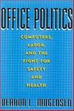 Office Politics : Computers, Labor, and the Fight for Safety and Health, Mogensen, Vernon L., 0813522870