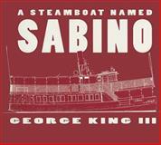 A Steamboat Named Sabino, George King, 0913372870