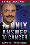 The Only Answer to Cancer, Leonard Coldwell, 0982442874