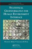 Statistical Geoinformatics for Human Environment Interface, Myers, Wayne L., 1420082876