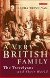 A Very British Family : The Trevelyans and Their World, Trevelyan, Laura, 1780762879