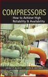 Compressors : How to Achieve High Reliability and Availability, Bloch, Heinz P. and Geitner, Fred K., 0071772871