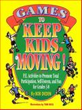 Games to Keep Kids Moving! : P. E. Activities to Promote Total Participation, Self-Esteem and Fun for Grades 3-8, Dieden, Robert C., 0133522873