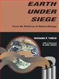 Earth under Seige : From Air Pollution to Global Change, Turco, Richard P., 0195072871