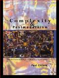 Complexity and Postmodernism : Understanding Complex Systems, Cilliers, Paul, 0415152879