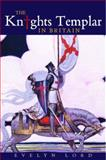 The Knights Templar : In Britain, Lord, Evelyn, 0582472873