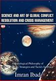 Science and Art of Global Conflict Resolution and Crisis Management:A Sociological Philosophy of Global Policies, Strategies and Tactics for Peace, Imran Ibad, 0595652875