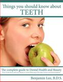 Things You Should Know about Teeth, B. D. S. Benjamin Lee, 1434312879
