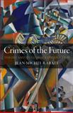 Crimes of the Future : Theory and Its Global Reproduction, Rabate, Jean-Michel, 1441172874