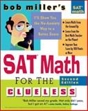 SAT Math for the Clueless : The Easiest and Quickest Way to Prepare for the New SAT Math Section, Miller, Bob, 0071452877