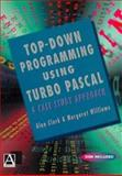 Top down Programming Using Turbo Pascal : A Case Study Approach, Clark, Alan, 0340662875