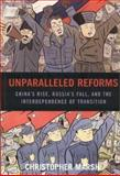 Unparalleled Reforms : China's Rise, Russia's Fall, and the Interdependence of Transition, Marsh, Christopher, 0739112872