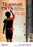 Teenage Tata : Voices of Young Fathers in South Africa, Bhana, Arvin and Swartz, Sharlene, 079692287X