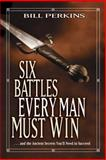 Six Battles Every Man Must Win, Bill Perkins, 0842382879