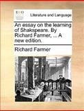 An Essay on the Learning of Shakspeare by Richard Farmer, a New Edition, Richard Farmer, 1140892878