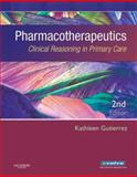 Pharmacotherapeutics : Clinical Reasoning in Primary Care, Gutierrez, Kathleen Jo, 1416032878