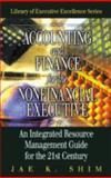 Accounting and Finance for the Nonfinancial Executive : An Integrated Resource Management Guide for the 21st Century, Shim, Jae K., 1574442872