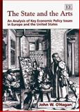The State and the Arts : An Analysis of Key Economic Policy Issues in Europe and the United States, O'Hagan, John W., 1858982871