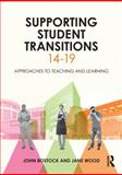 Supporting Student Transitions 14-19 : Approaches to Teaching and Learning, Bostock, John and Wood, Jane, 0415822874