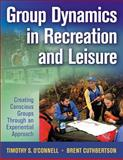 Group Dynamics in Recreation and Leisure : Creating Conscious Groups Through an Experiential Approach, O'Connell, Timothy and Cuthbertson, Brent, 0736062874