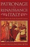 Patronage in Renaissance Italy : From 1400 to the Early 16th Century, Hollingsworth, Mary, 0801852870