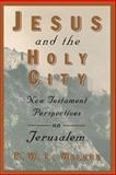 Jesus and the Holy City : New Testament Perspectives on Jerusalem, Walker, Peter W., 0802842879