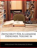 Zeitschrift Für Allgemeine Erdkunde, Volume 1, , 1145072879