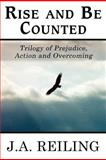 Rise and Be Counted, J. A. Reiling, 1462632874