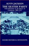 The Ulster Party : Irish Unionists in the House of Commons, 1884-1911, Jackson, Alvin, 0198222882