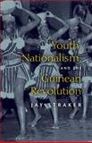 Youth, Nationalism, and the Guinean Revolution, Straker, Jay and Straker, James D., 0253352886