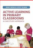 Active Learning in Primary Classrooms : A Case Study Approach, Monk, Jenny and Silman, Cathy, 140823288X