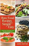 Raw Food Recipes Made Simple and Easy, James Heather, 1493762885