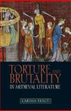 Torture and Brutality in Medieval Literature, Tracy, Larissa, 1843842882