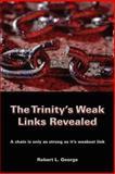 The Trinity's Weak Links Revealed, Robert L. George, 0595442889