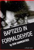 Baptized in Formaldehyde : A Thrash Novel, Hammontree, Don, 0615162886
