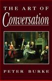The Art of Conversation, Burke, Peter, 0745612881