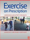Exercise on Prescription : Activity for Cardiovascular Health, Buckley, John P. and Holmes, Jane, 0750632887