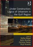 Under Construction : Semiotics of Architecture and Infrastructure Infrastructure in the Arab Gulf Region, , 1472412885