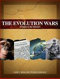 The Evolution Wars : A Guide to the Debates:2008, Grey House Publishing Staff, 1592372880