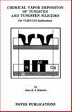 Chemical Vapor Deposition of Tungsten and Tungsten Silicides for VLSI/ ULSI Applications, Schmitz, John E. J., 0815512880