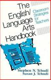 The English Language Arts Handbook : Classroom Strategies for Teachers, Tchudi, Susan J. and Tchudi, Stephen N., 0867092882