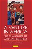 A Venture in Africa : The Challenges of African Business, Sardanis, Andrew, 1845112881