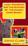 Lacey Pinkerton and the Mystery of the Chunky Chow Bandit, Joshua Clark, 1499152884