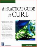 A Practical Guide to Curl, Hanegan, Kevin, 1584502886
