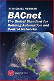 BACnet: the Global Standard for Building Automation and Control Networks, Newman, H. Michael, 1606502883