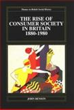 Rise Consumer Society Britain 1880-1980 9780582072886