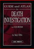 Guide and Atlas for Death Investigation, Dix, Jay, 0849302889