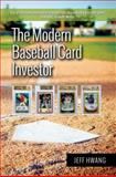 The Modern Baseball Card Investor, Jeff Hwang, 0985792884