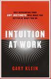 Intuition at Work, Gary Klein, 0385502885