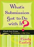What's Submission Got to Do with It?, Cindy Easley, 0802452884